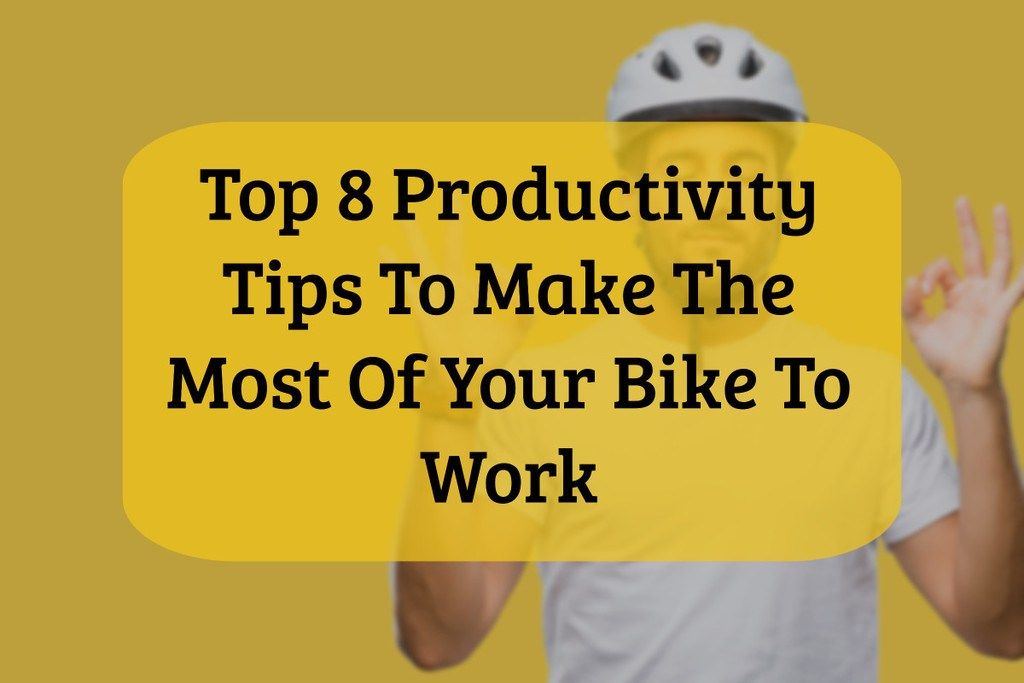 ​Productivity tips to make the most of your Bike to work